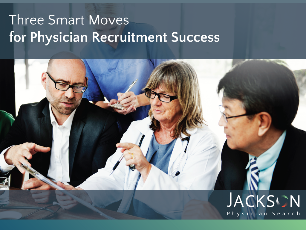Three Smart Moves for Physician Recruitment Success