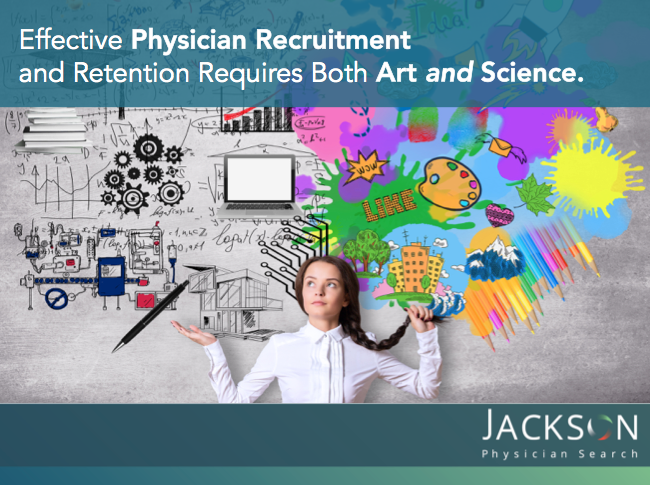 Art or Science?Effective Physician Recruitment and Retention Requires Both
