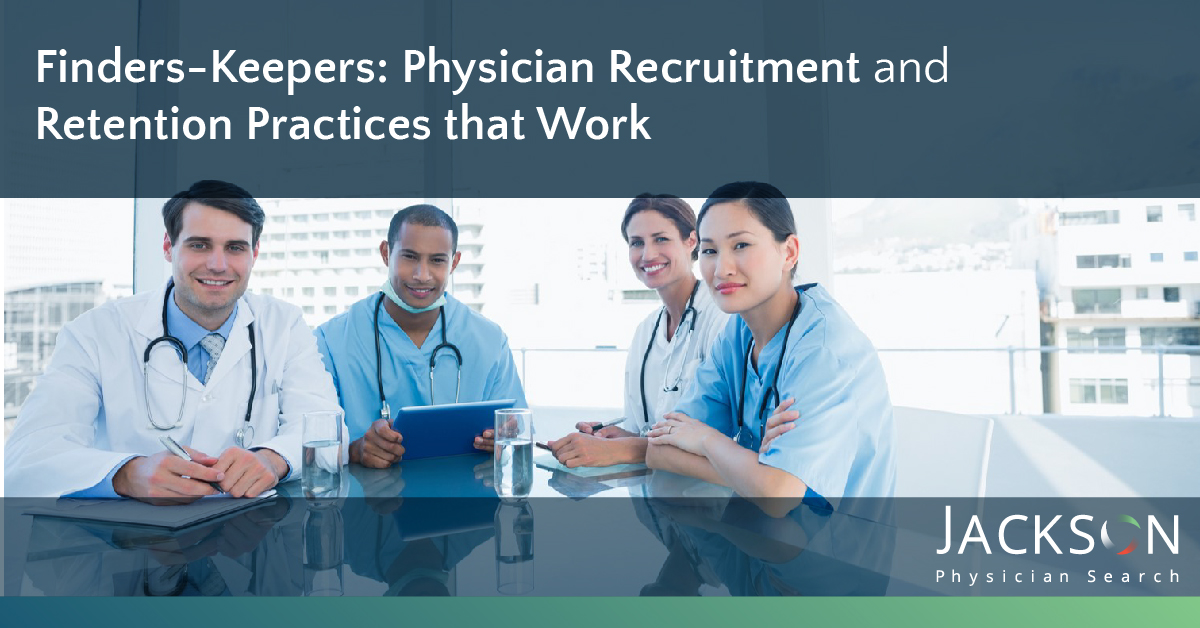 Finders Keepers Physician Recruitment and Retention Practices That Work