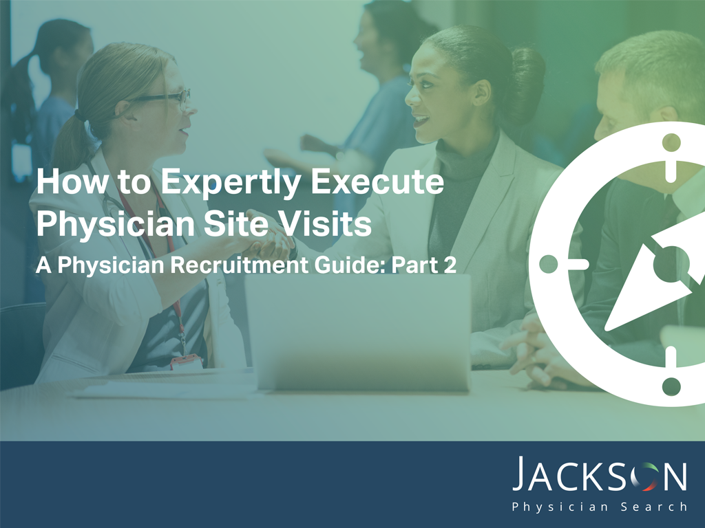 Physician Recruitment Guide: How to Execute Physician Site Visits