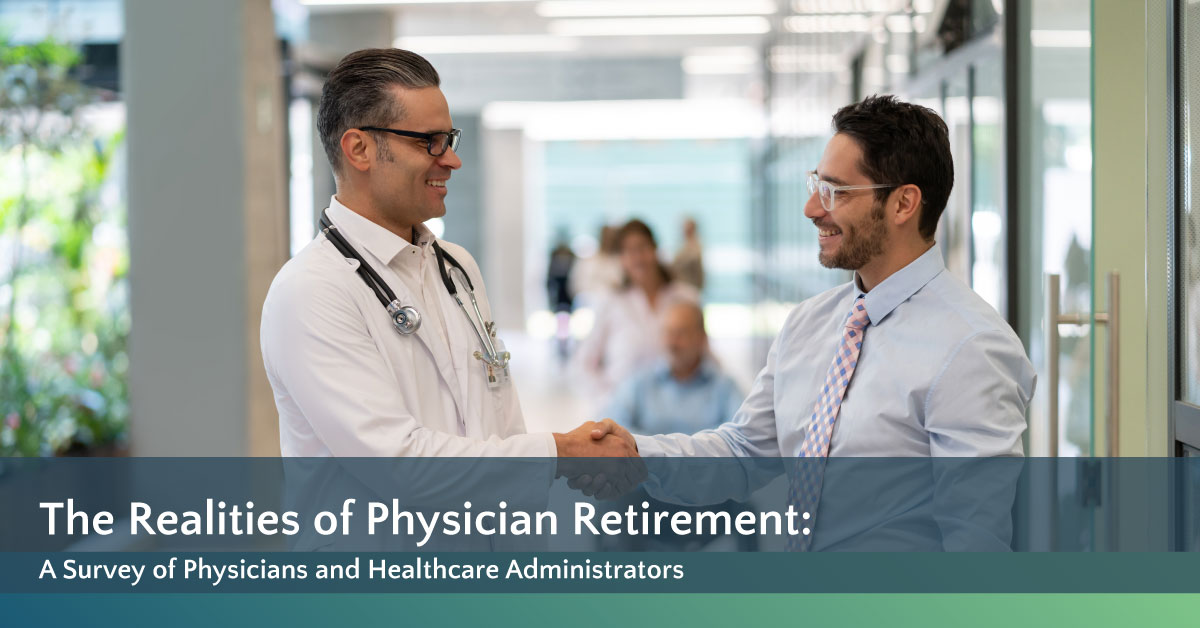 [White Paper] The Realities of Physician Retirement: A Survey of Physicians and Healthcare Administrators