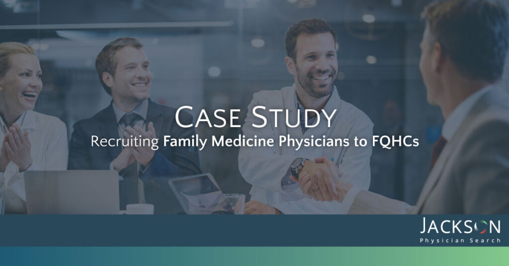 [Case Study] How One FQHC Successfully Recruited Three Family Medicine Physicians