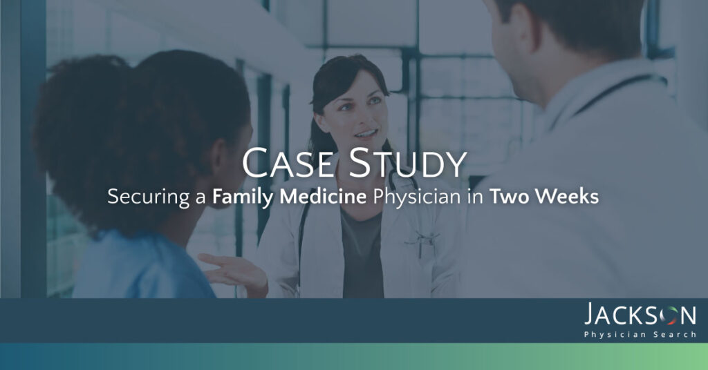 [Case Study] How One Medical Group Secured a Family Medicine Physician in Two Weeks