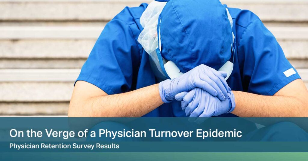 [White Paper] On the Verge of a Physician Turnover Epidemic: Physician Retention Survey Results