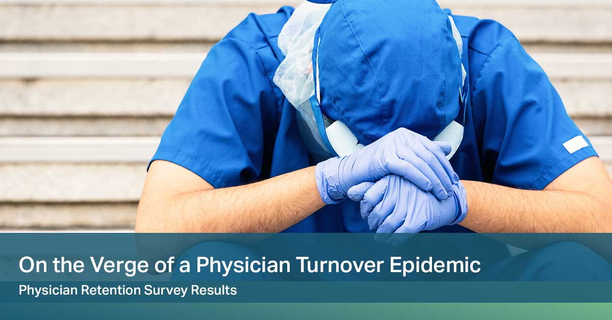 On the Verge of a Physician Turnover Epidemic: Physician Retention Survey Results